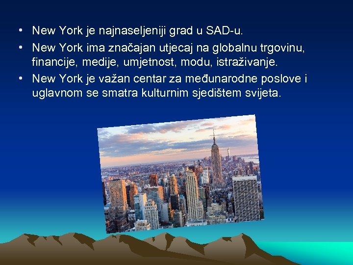 • New York je najnaseljeniji grad u SAD-u. • New York ima značajan