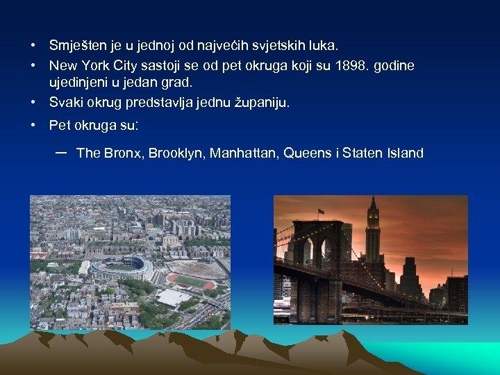 • Smješten je u jednoj od najvećih svjetskih luka. • New York City