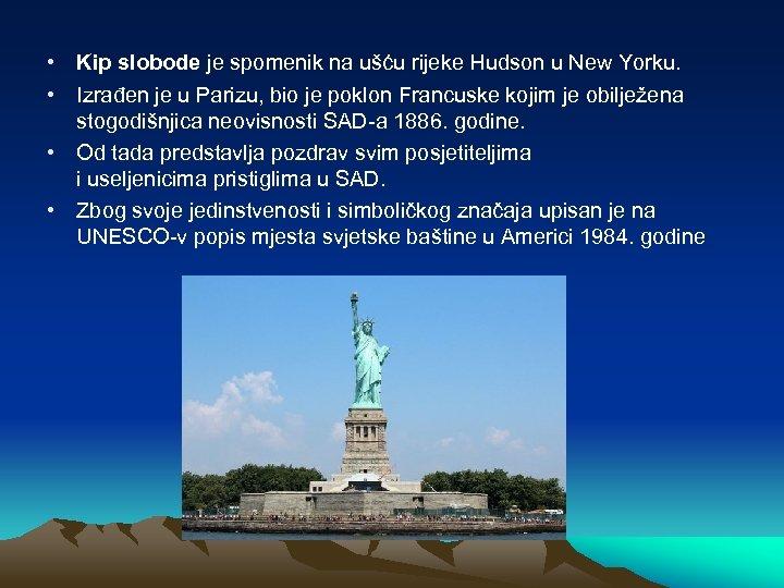 • Kip slobode je spomenik na ušću rijeke Hudson u New Yorku. •