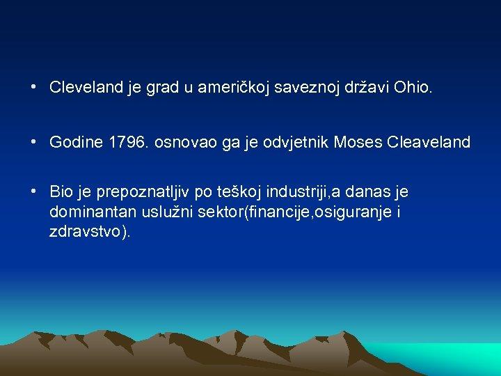 • Cleveland je grad u američkoj saveznoj državi Ohio. • Godine 1796. osnovao