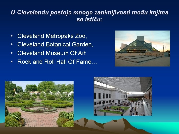 U Clevelendu postoje mnoge zanimljivosti među kojima se ističu: • • Cleveland Metropaks Zoo,