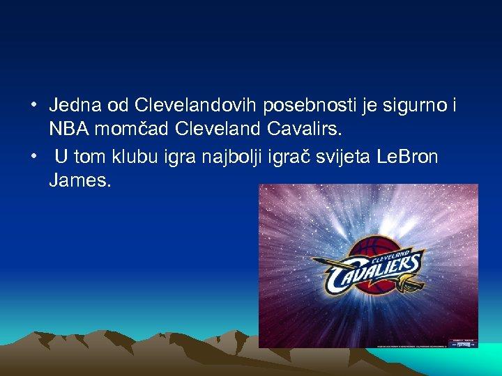 • Jedna od Clevelandovih posebnosti je sigurno i NBA momčad Cleveland Cavalirs. •