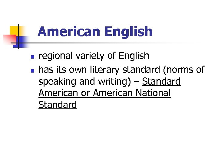 American English n n regional variety of English has its own literary standard (norms