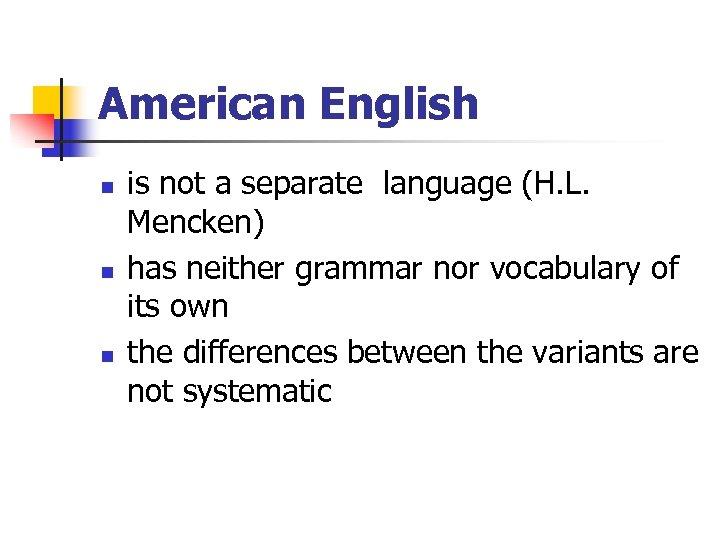 American English n n n is not a separate language (H. L. Mencken) has