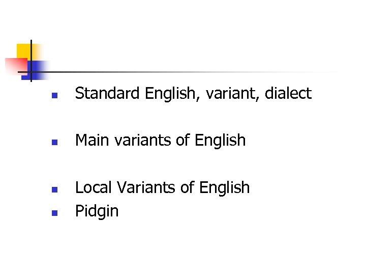 n Standard English, variant, dialect n Main variants of English n n Local Variants