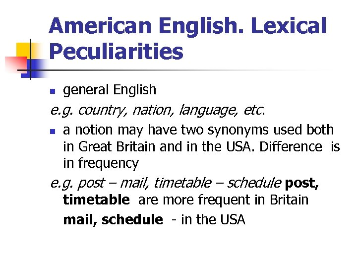 American English. Lexical Peculiarities n general English e. g. country, nation, language, etc. a