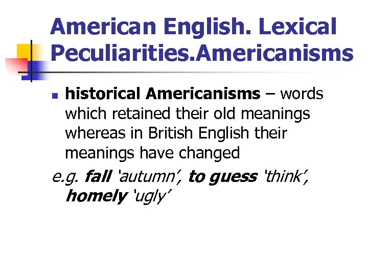 American English. Lexical Peculiarities. Americanisms n historical Americanisms – words which retained their old