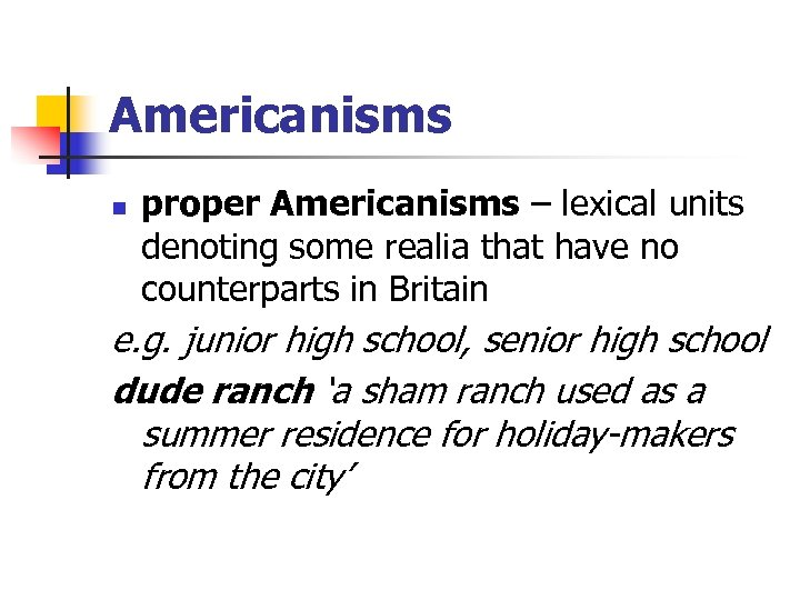Americanisms n proper Americanisms – lexical units denoting some realia that have no counterparts