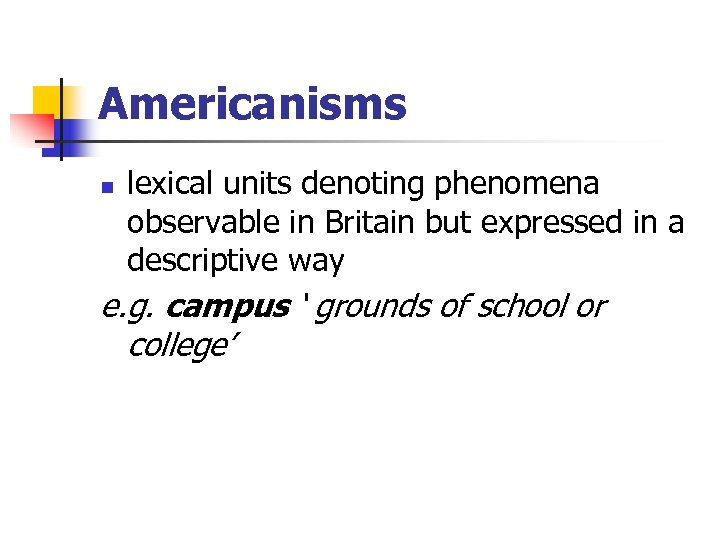 Americanisms n lexical units denoting phenomena observable in Britain but expressed in a descriptive