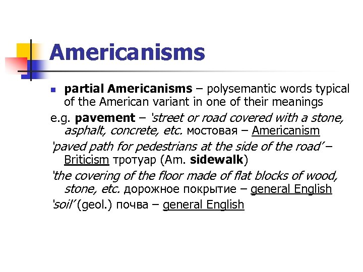 Americanisms partial Americanisms – polysemantic words typical of the American variant in one of