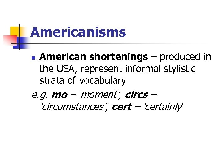 Americanisms n American shortenings – produced in the USA, represent informal stylistic strata of