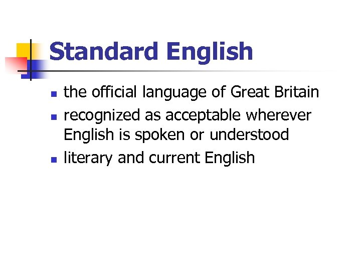 Standard English n n n the official language of Great Britain recognized as acceptable