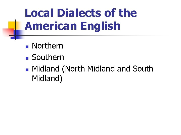Local Dialects of the American English n n n Northern Southern Midland (North Midland