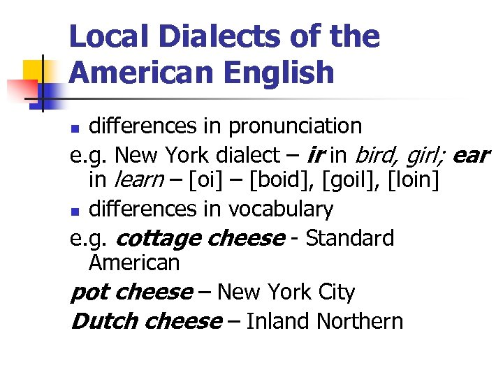 Local Dialects of the American English differences in pronunciation e. g. New York dialect