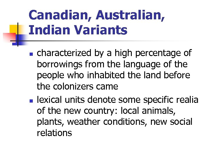 Canadian, Australian, Indian Variants n n characterized by a high percentage of borrowings from