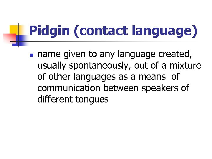 Pidgin (contact language) n name given to any language created, usually spontaneously, out of