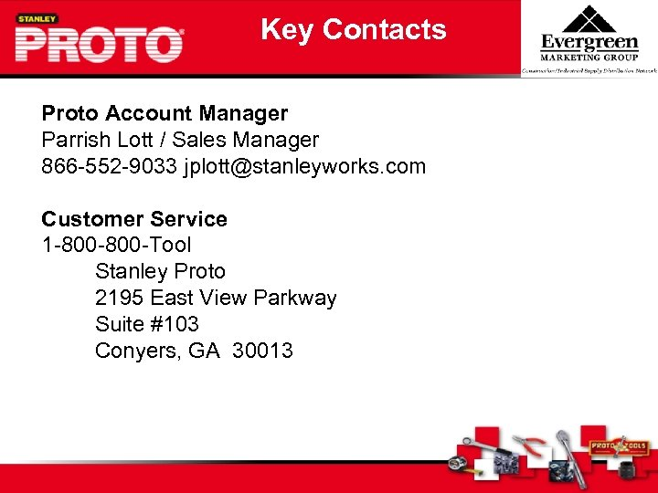 Key Contacts Proto Account Manager Parrish Lott / Sales Manager 866 -552 -9033 jplott@stanleyworks.