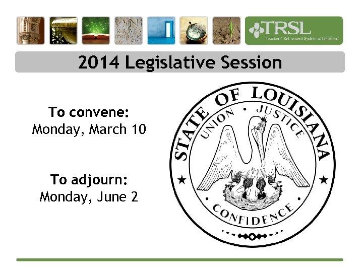 2014 Legislative Session To convene: Monday, March 10 To adjourn: Monday, June 2