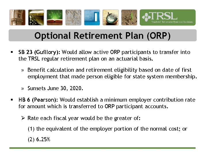 Optional Retirement Plan (ORP) § SB 23 (Guillory): Would allow active ORP participants to