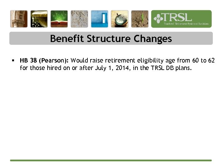 Benefit Structure Changes § HB 38 (Pearson): Would raise retirement eligibility age from 60