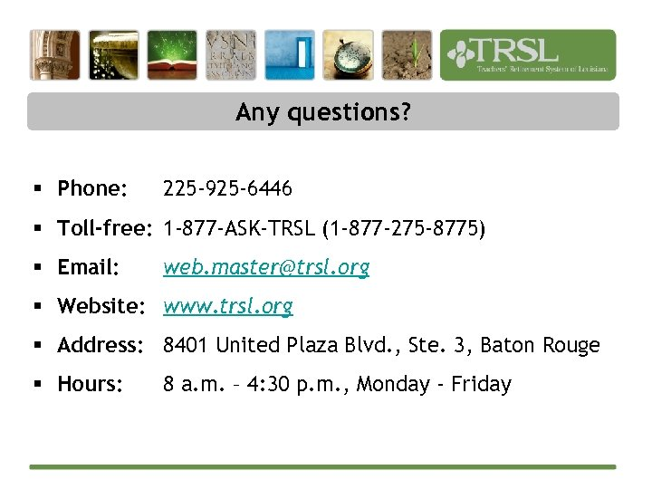 Any questions? § Phone: 225 -925 -6446 § Toll-free: 1 -877 -ASK-TRSL (1 -877