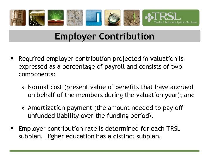 Employer Contribution § Required employer contribution projected in valuation is expressed as a percentage