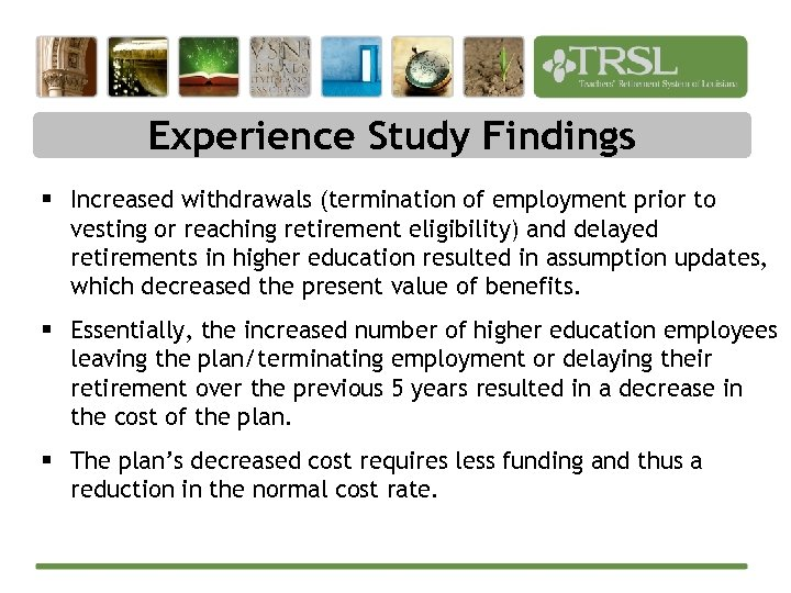 Experience Study Findings § Increased withdrawals (termination of employment prior to vesting or reaching