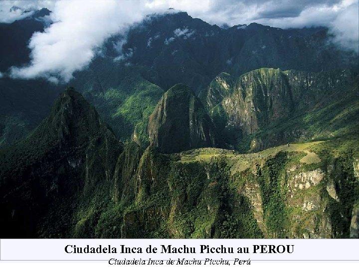 Ciudadela Inca de Machu Picchu au PEROU Ciudadela Inca de Machu Picchu, Perú