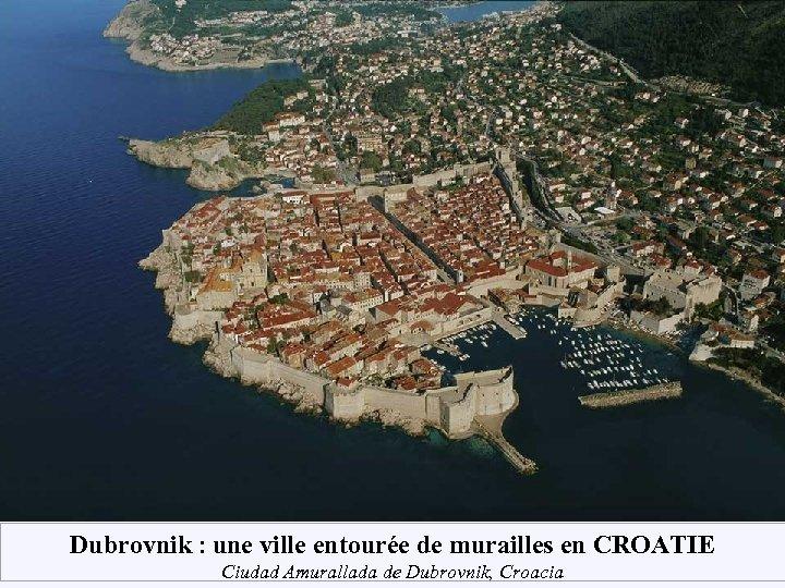 Dubrovnik : une ville entourée de murailles en CROATIE Ciudad Amurallada de Dubrovnik, Croacia