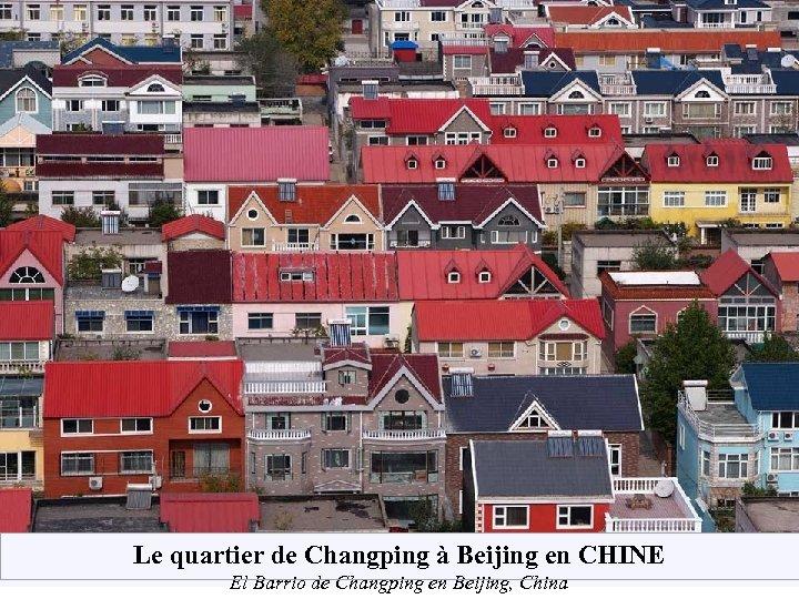 Le quartier de Changping à Beijing en CHINE El Barrio de Changping en Beijing,