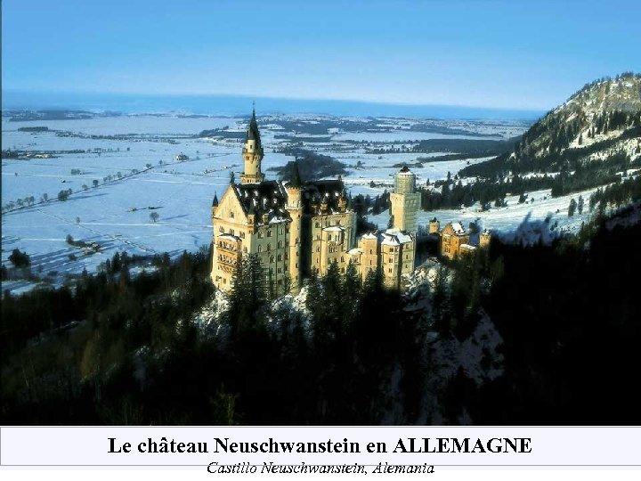 Le château Neuschwanstein en ALLEMAGNE Castillo Neuschwanstein, Alemania