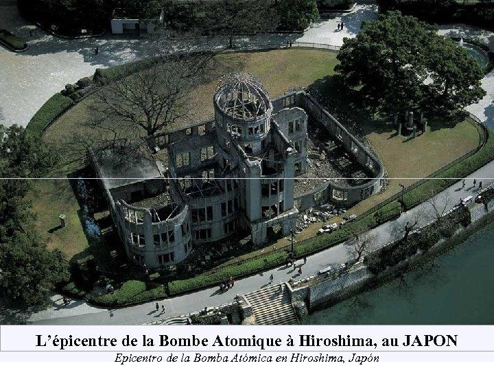 L'épicentre de la Bombe Atomique à Hiroshima, au JAPON Epicentro de la Bomba Atómica