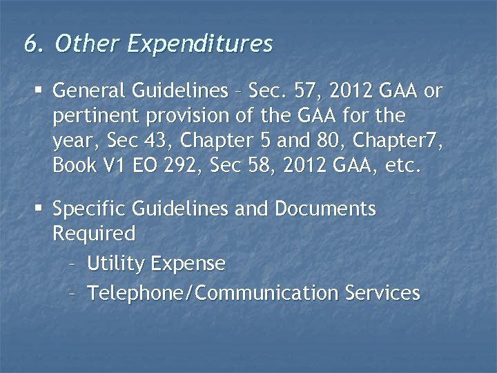 6. Other Expenditures § General Guidelines – Sec. 57, 2012 GAA or pertinent provision