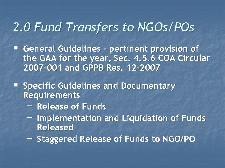 2. 0 Fund Transfers to NGOs/POs § General Guidelines – pertinent provision of the