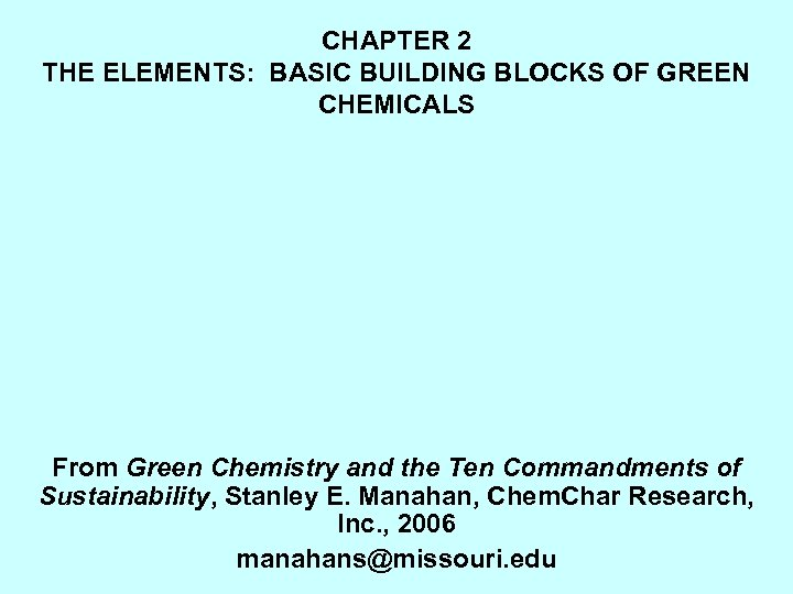CHAPTER 2 THE ELEMENTS: BASIC BUILDING BLOCKS OF GREEN CHEMICALS From Green Chemistry and