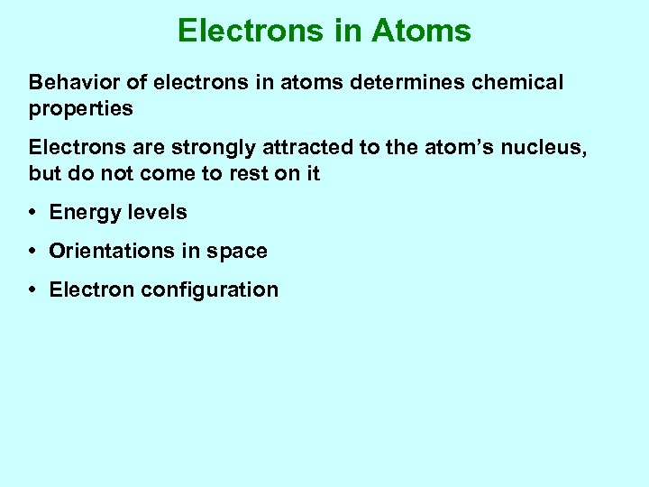 Electrons in Atoms Behavior of electrons in atoms determines chemical properties Electrons are strongly