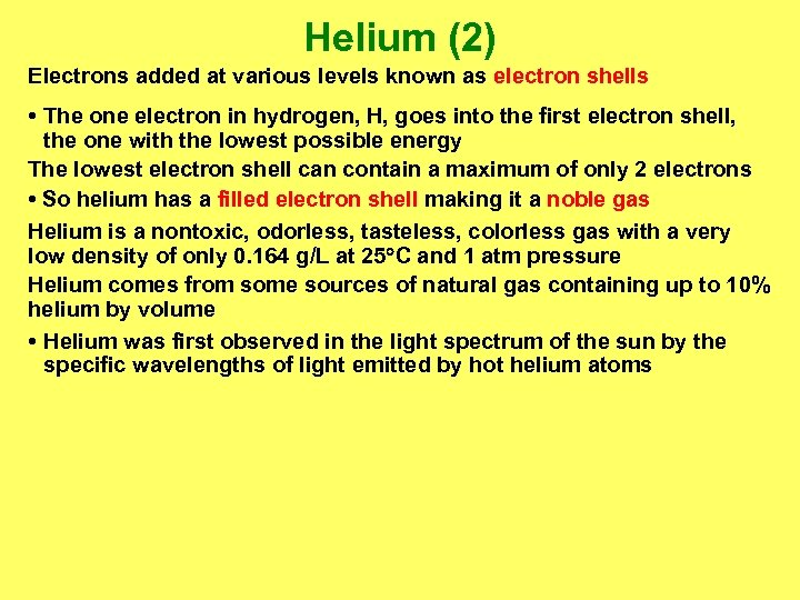 Helium (2) Electrons added at various levels known as electron shells • The one