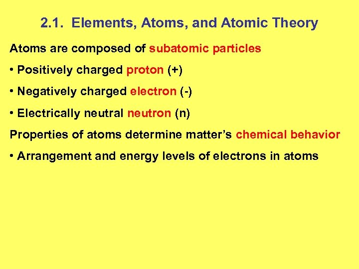 2. 1. Elements, Atoms, and Atomic Theory Atoms are composed of subatomic particles •