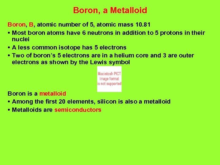 Boron, a Metalloid Boron, B, atomic number of 5, atomic mass 10. 81 •
