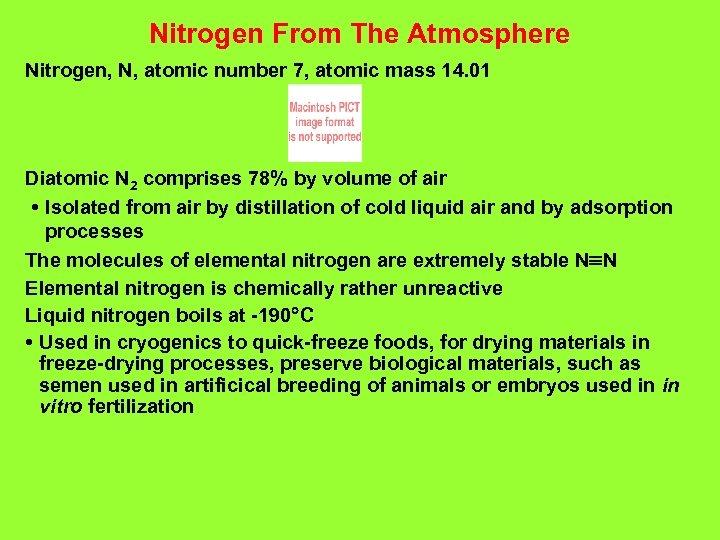Nitrogen From The Atmosphere Nitrogen, N, atomic number 7, atomic mass 14. 01 Diatomic