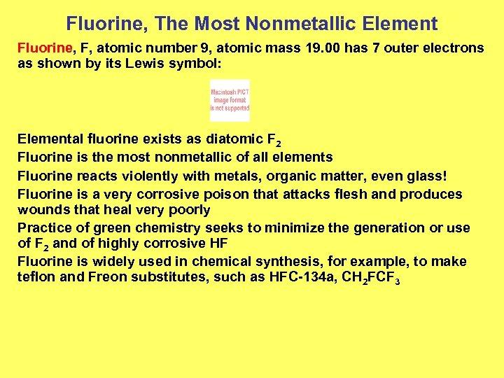 Fluorine, The Most Nonmetallic Element Fluorine, F, atomic number 9, atomic mass 19. 00