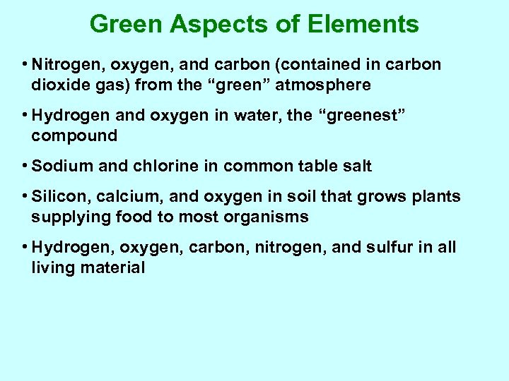 Green Aspects of Elements • Nitrogen, oxygen, and carbon (contained in carbon dioxide gas)