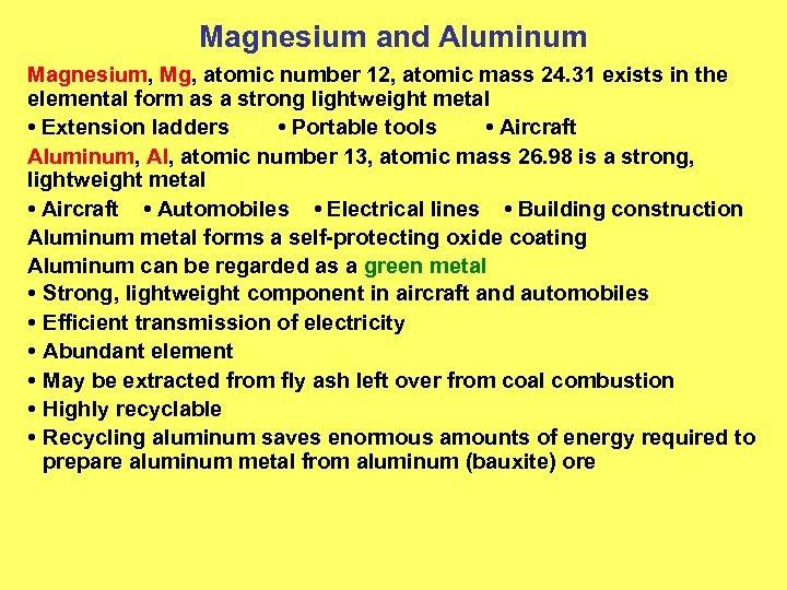Magnesium and Aluminum Magnesium, Mg, atomic number 12, atomic mass 24. 31 exists in