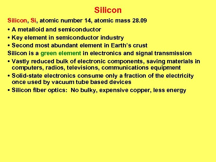 Silicon, Si, atomic number 14, atomic mass 28. 09 • A metalloid and semiconductor
