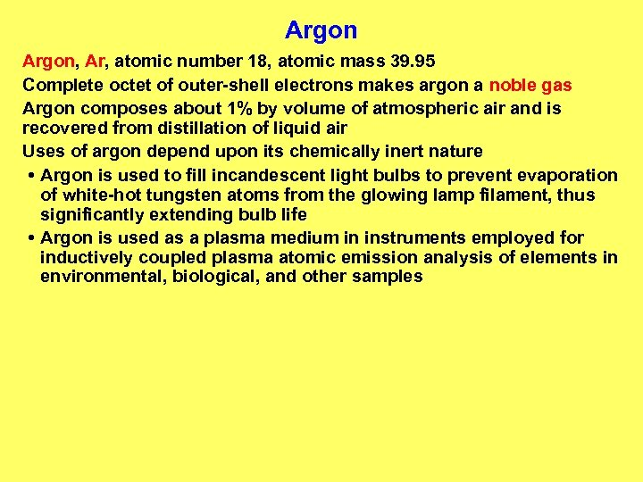 Argon, Ar, atomic number 18, atomic mass 39. 95 Complete octet of outer-shell electrons
