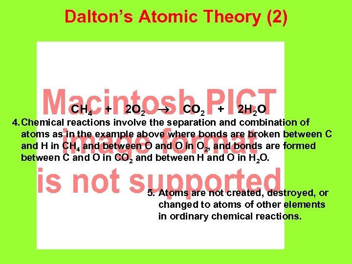 Dalton's Atomic Theory (2) CH 4 + 2 O 2 CO 2 + 2