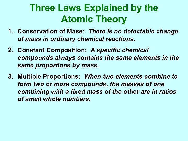 Three Laws Explained by the Atomic Theory 1. Conservation of Mass: There is no