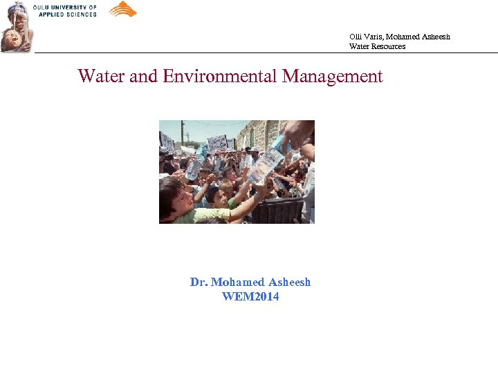 Olli Varis, Mohamed Asheesh Water Resources Water and Environmental Management Dr. Mohamed Asheesh WEM