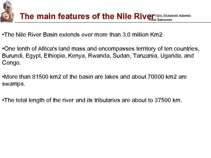 Olli The main features of the Nile River. Varis, Mohamed Asheesh Water Resources •
