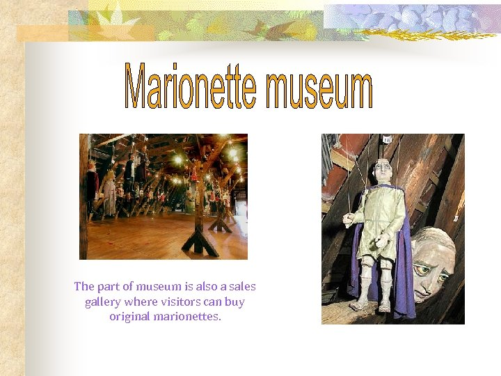 The part of museum is also a sales gallery where visitors can buy original